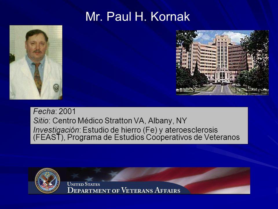 Mr. Paul H. Kornak Fecha: 2001 Sitio: Centro Médico Stratton VA, Albany, NY Investigación: Estudio de hierro (Fe) y ateroesclerosis (FEAST), Programa