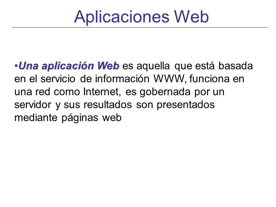 Aplicaciones Web Una aplicación WebUna aplicación Web es aquella que está basada en el servicio de información WWW, funciona en una red como Internet,