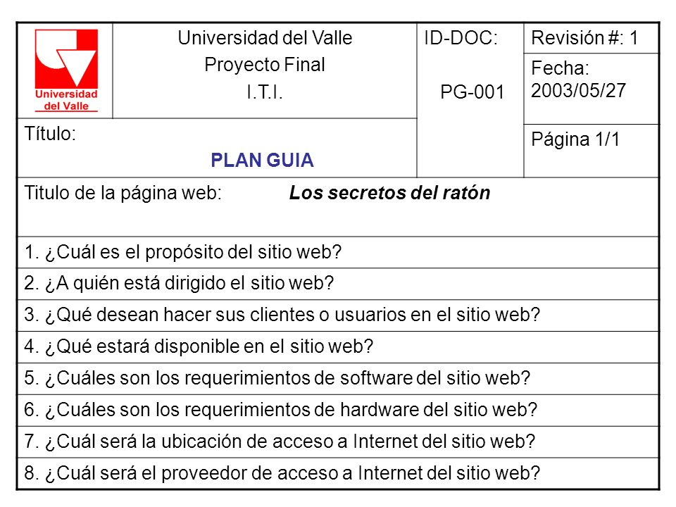 Universidad del Valle Proyecto Final I.T.I. ID-DOC: PG-001 Revisión #: 1 Fecha: 2003/05/27 Título: PLAN GUIA Página 1/1 Titulo de la página web: Los s