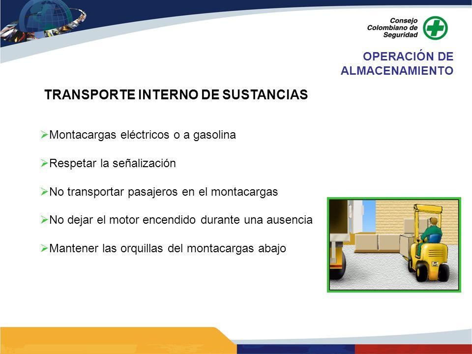 TRANSPORTE INTERNO DE SUSTANCIAS Montacargas eléctricos o a gasolina Respetar la señalización No transportar pasajeros en el montacargas No dejar el m