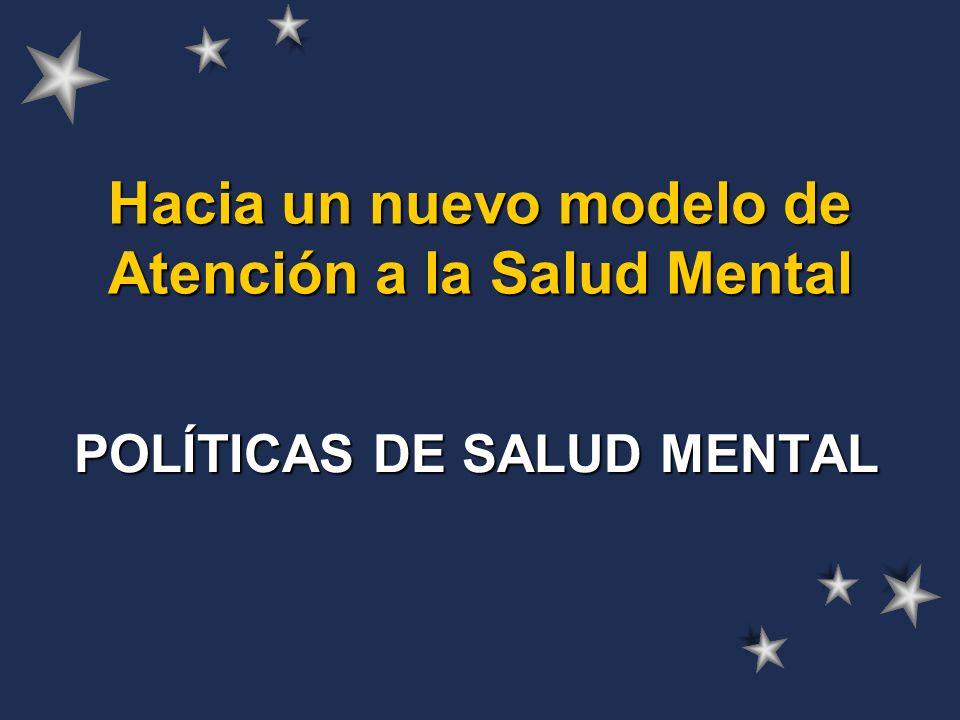 Hacia un nuevo modelo de Atención a la Salud Mental POLÍTICAS DE SALUD MENTAL