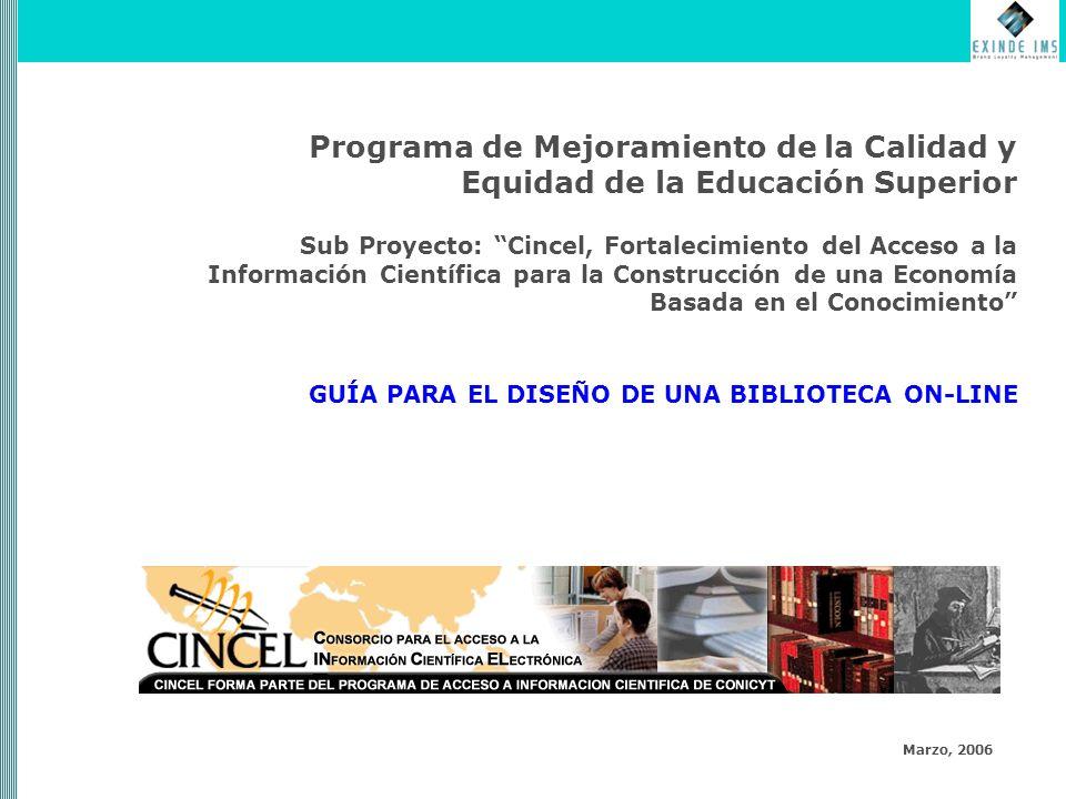Programa de Mejoramiento de la Calidad y Equidad de la Educación Superior Marzo, 2006 Sub Proyecto: Cincel, Fortalecimiento del Acceso a la Información Científica para la Construcción de una Economía Basada en el Conocimiento GUÍA PARA EL DISEÑO DE UNA BIBLIOTECA ON-LINE