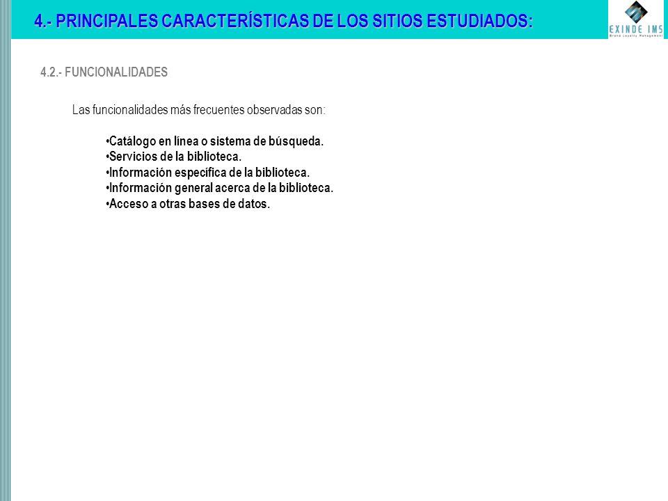 4.2.- FUNCIONALIDADES 4.- PRINCIPALES CARACTERÍSTICAS DE LOS SITIOS ESTUDIADOS: Las funcionalidades más frecuentes observadas son: Catálogo en línea o sistema de búsqueda.