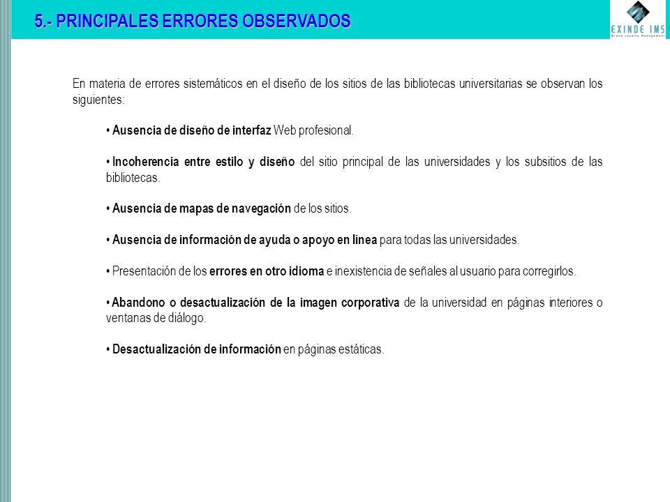 5.- PRINCIPALES ERRORES OBSERVADOS En materia de errores sistemáticos en el diseño de los sitios de las bibliotecas universitarias se observan los siguientes: Ausencia de diseño de interfaz Web profesional.