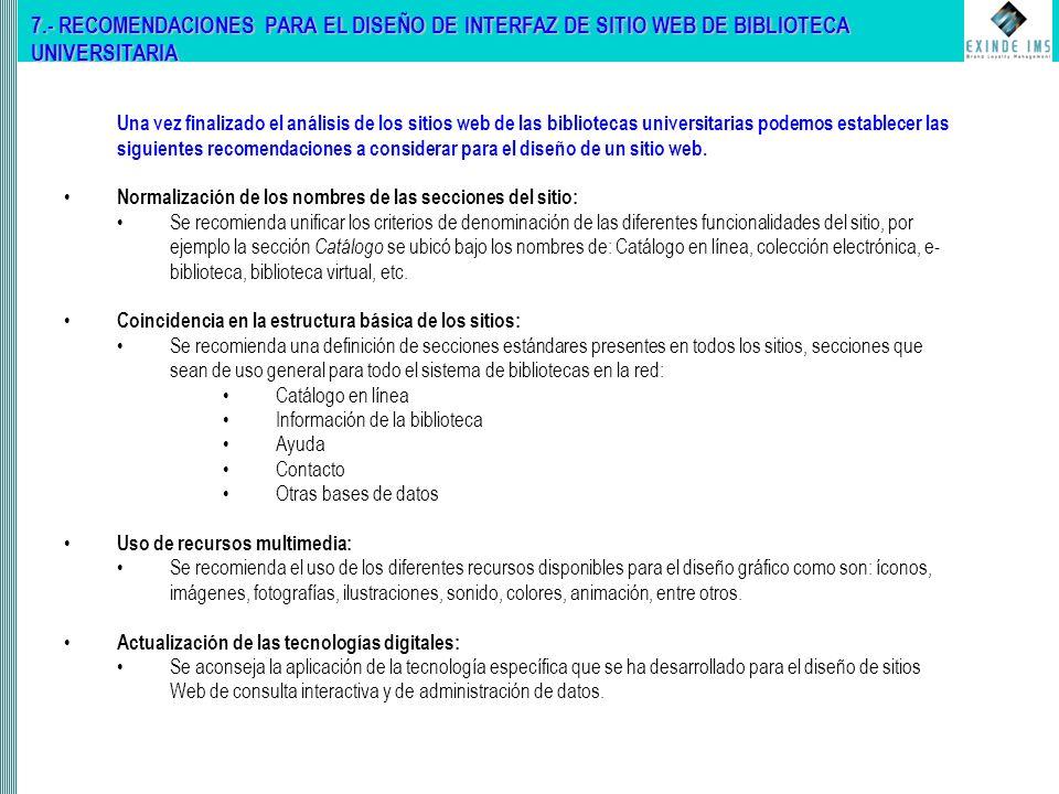 7.- RECOMENDACIONES PARA EL DISEÑO DE INTERFAZ DE SITIO WEB DE BIBLIOTECA UNIVERSITARIA Una vez finalizado el análisis de los sitios web de las bibliotecas universitarias podemos establecer las siguientes recomendaciones a considerar para el diseño de un sitio web.