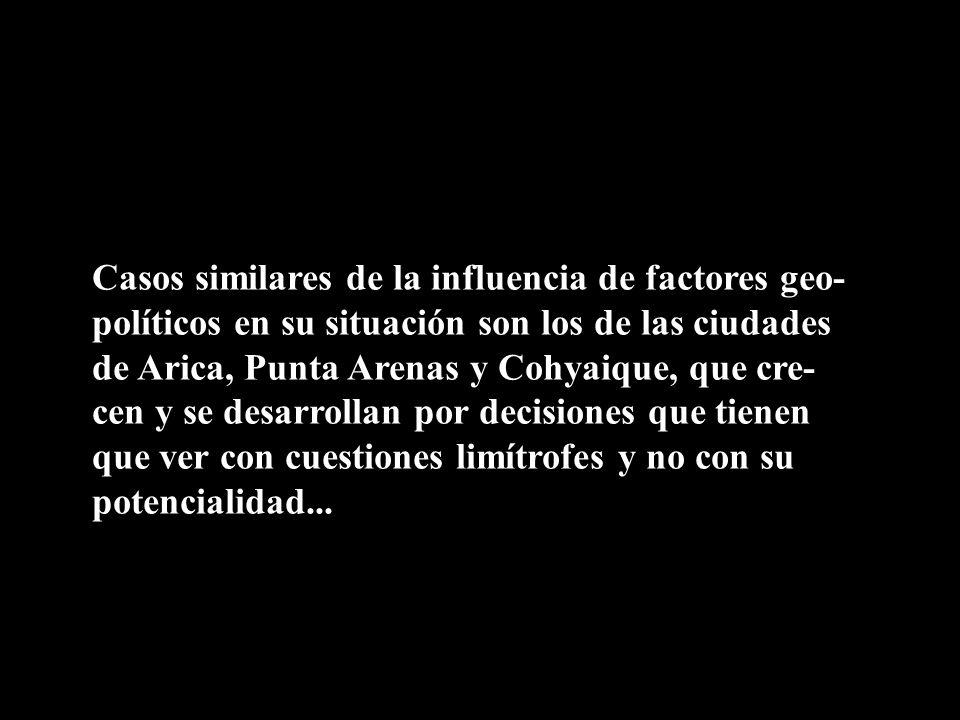 Casos similares de la influencia de factores geo- políticos en su situación son los de las ciudades de Arica, Punta Arenas y Cohyaique, que cre- cen y