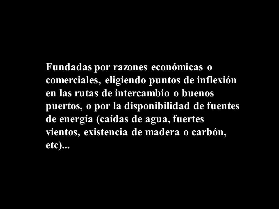 Fundadas por razones económicas o comerciales, eligiendo puntos de inflexión en las rutas de intercambio o buenos puertos, o por la disponibilidad de