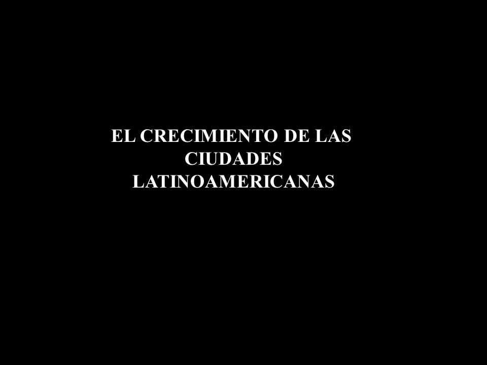 EL CRECIMIENTO DE LAS CIUDADES LATINOAMERICANAS