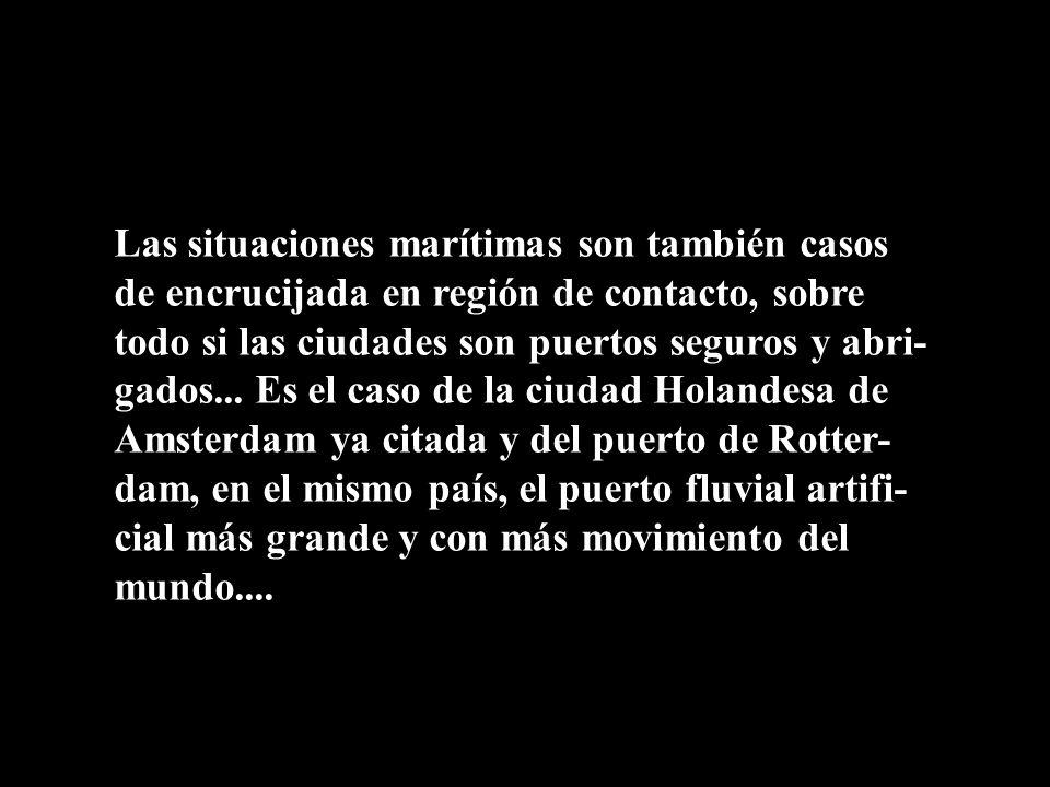 Las situaciones marítimas son también casos de encrucijada en región de contacto, sobre todo si las ciudades son puertos seguros y abri- gados... Es e
