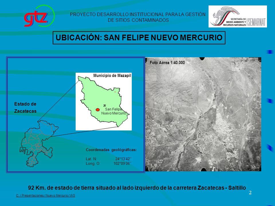 2 UBICACIÓN: SAN FELIPE NUEVO MERCURIO 92 Km. de estado de tierra situado al lado izquierdo de la carretera Zacatecas - Saltillo Coordenadas geológráf