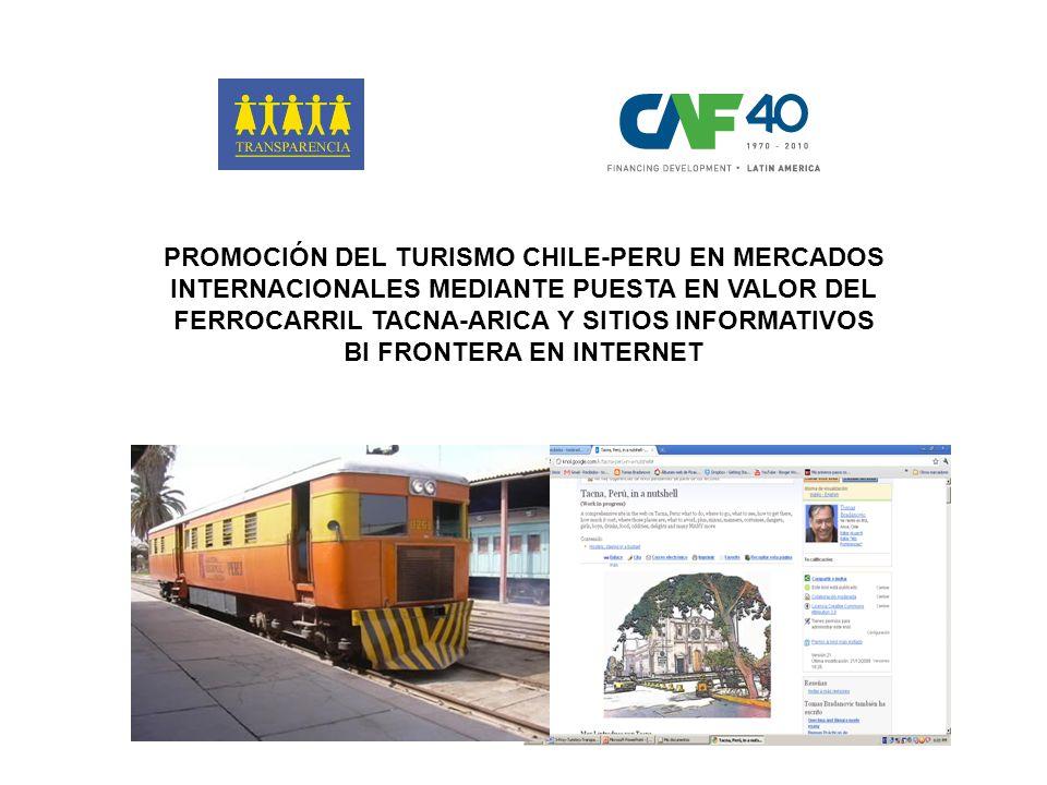 PROMOCIÓN DEL TURISMO CHILE-PERU EN MERCADOS INTERNACIONALES MEDIANTE PUESTA EN VALOR DEL FERROCARRIL TACNA-ARICA Y SITIOS INFORMATIVOS BI FRONTERA EN