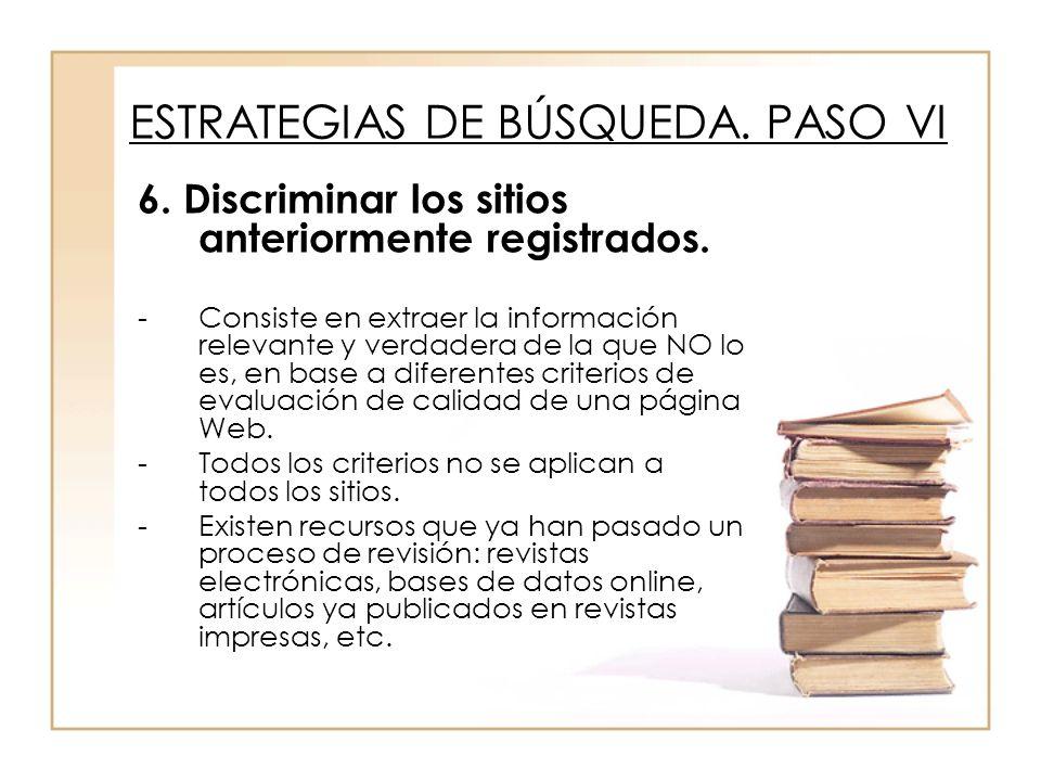 6. Discriminar los sitios anteriormente registrados. -Consiste en extraer la información relevante y verdadera de la que NO lo es, en base a diferente