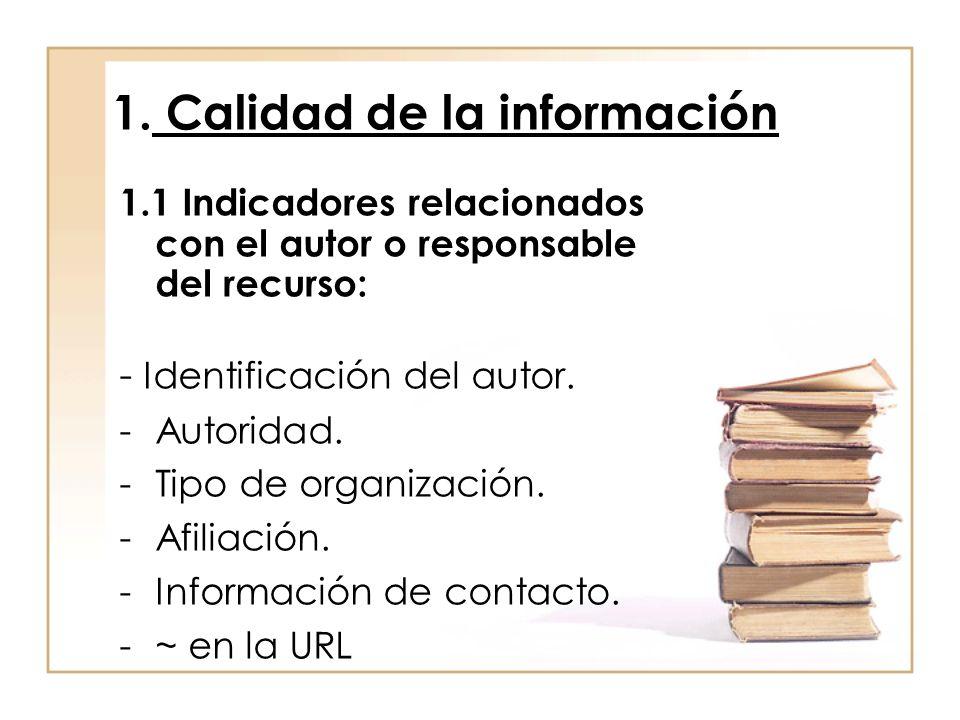 1. Calidad de la información 1.1 Indicadores relacionados con el autor o responsable del recurso: - Identificación del autor. -Autoridad. -Tipo de org