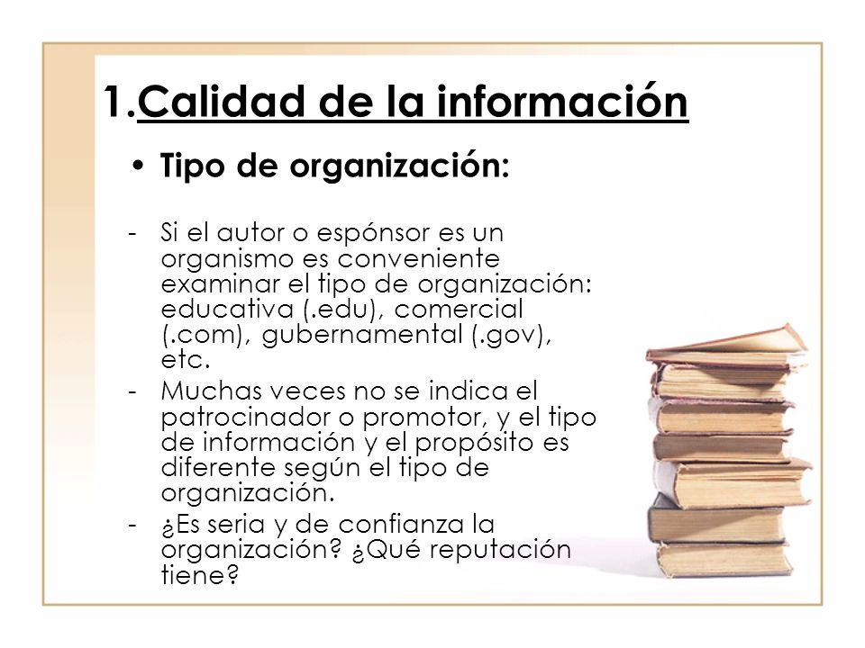 1.Calidad de la información Tipo de organización: -Si el autor o espónsor es un organismo es conveniente examinar el tipo de organización: educativa (