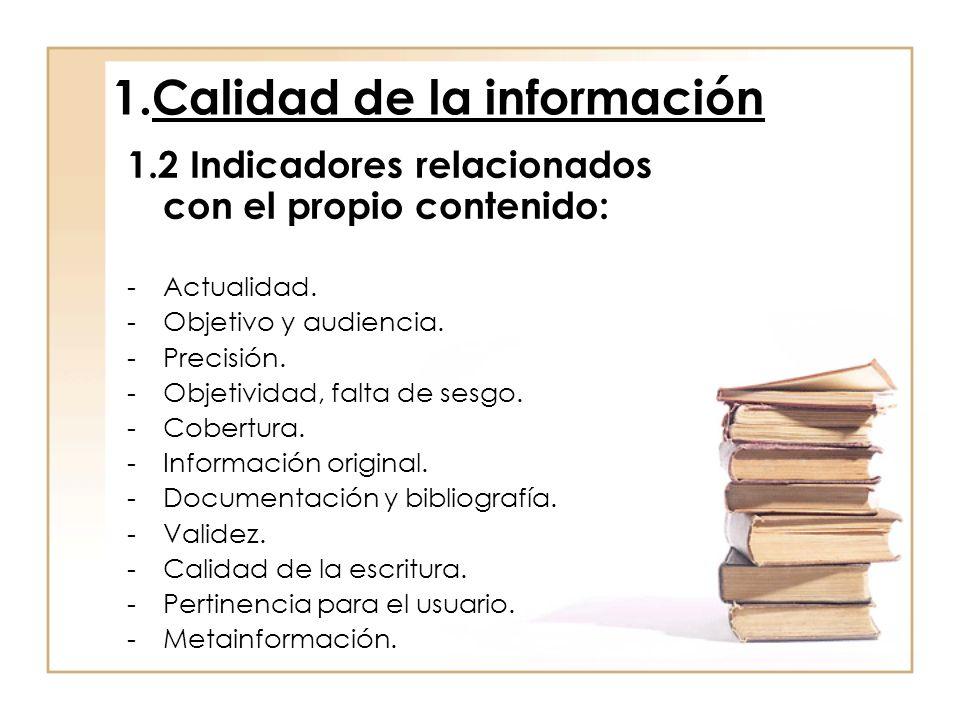 1.Calidad de la información 1.2 Indicadores relacionados con el propio contenido: -Actualidad. -Objetivo y audiencia. -Precisión. -Objetividad, falta