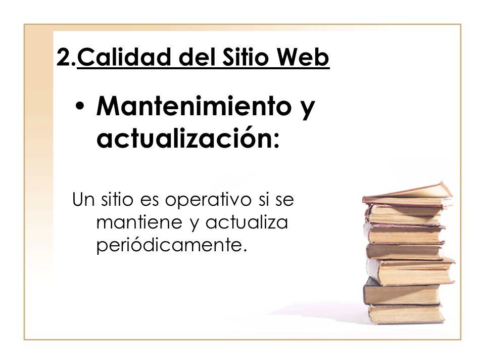 2.Calidad del Sitio Web Mantenimiento y actualización: Un sitio es operativo si se mantiene y actualiza periódicamente.