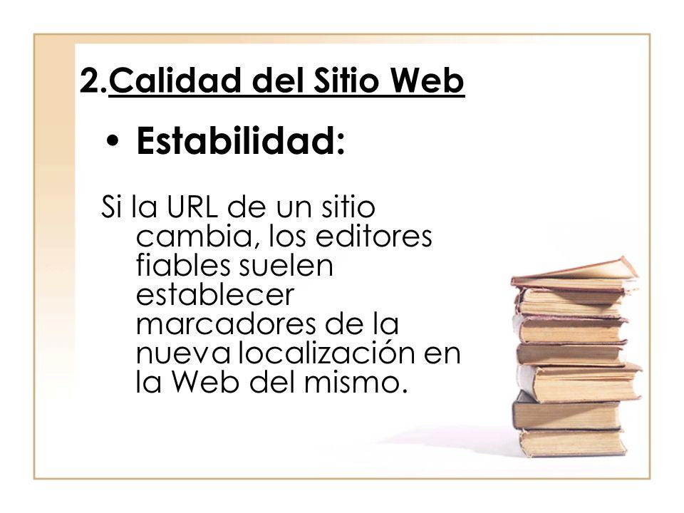 2.Calidad del Sitio Web Estabilidad: Si la URL de un sitio cambia, los editores fiables suelen establecer marcadores de la nueva localización en la We