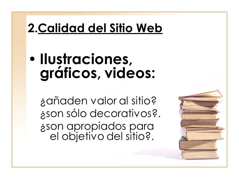 2.Calidad del Sitio Web Ilustraciones, gráficos, videos: ¿añaden valor al sitio? ¿son sólo decorativos?. ¿son apropiados para el objetivo del sitio?.
