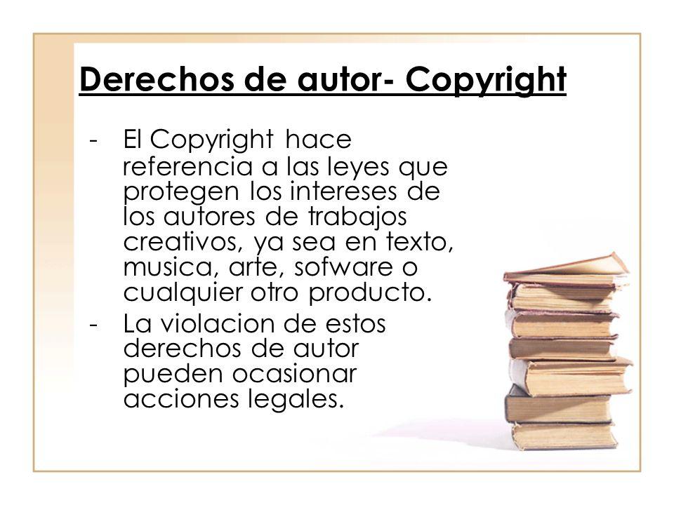 Derechos de autor- Copyright -El Copyright hace referencia a las leyes que protegen los intereses de los autores de trabajos creativos, ya sea en texto, musica, arte, sofware o cualquier otro producto.