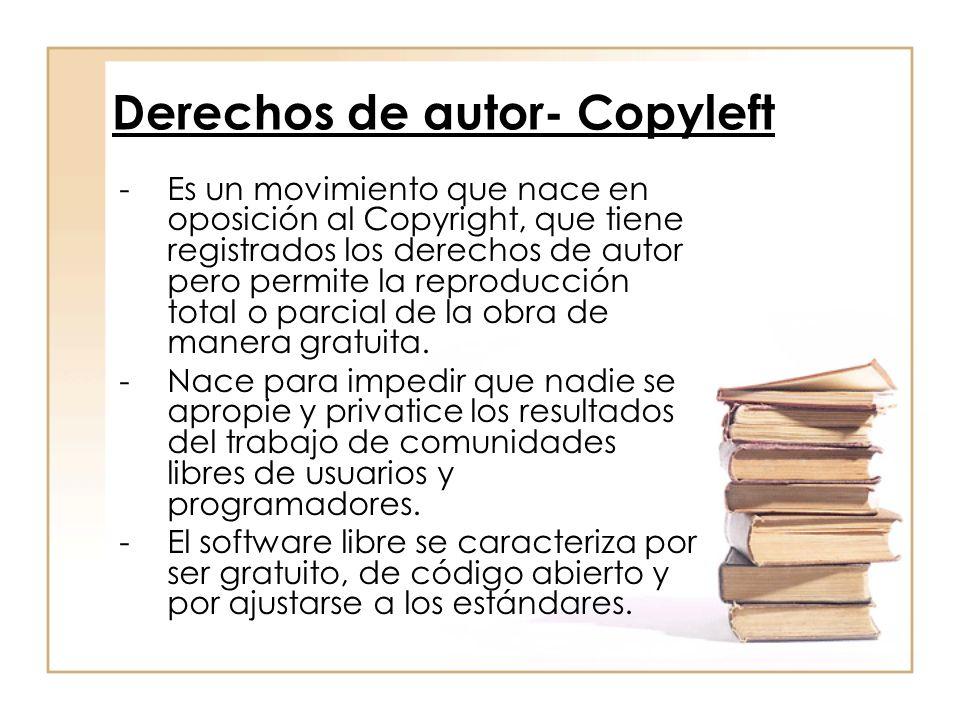 Derechos de autor- Copyleft -Es un movimiento que nace en oposición al Copyright, que tiene registrados los derechos de autor pero permite la reproducción total o parcial de la obra de manera gratuita.