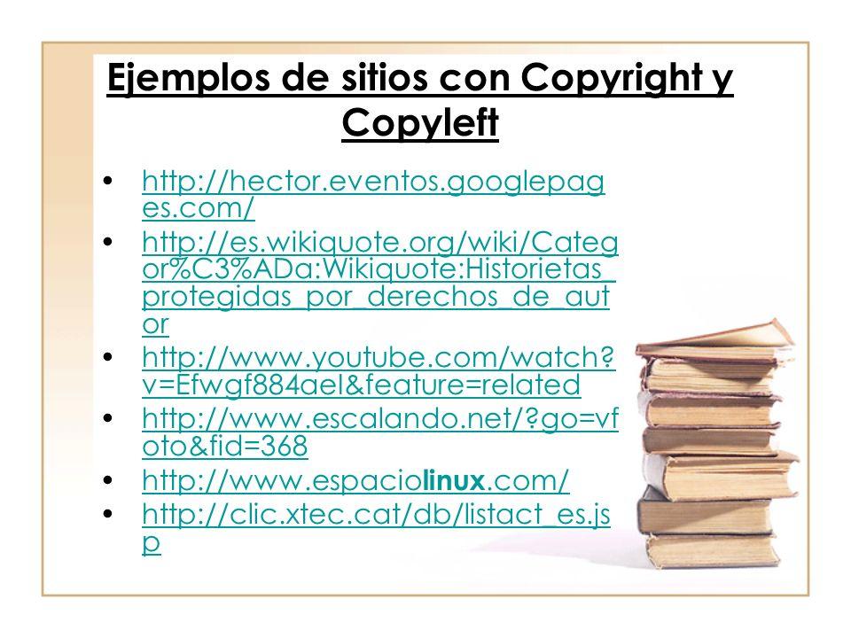Ejemplos de sitios con Copyright y Copyleft http://hector.eventos.googlepag es.com/http://hector.eventos.googlepag es.com/ http://es.wikiquote.org/wik
