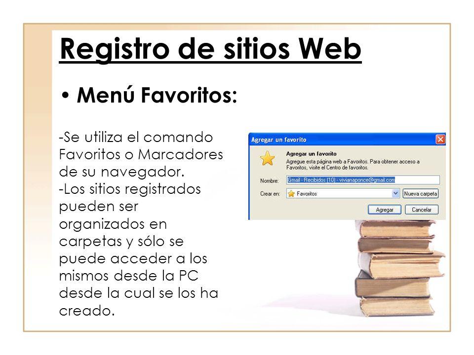 Registro de sitios Web Menú Favoritos: -Se utiliza el comando Favoritos o Marcadores de su navegador. -Los sitios registrados pueden ser organizados e