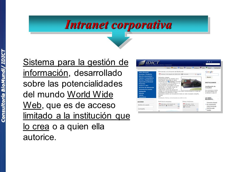 Consultoría BioMundi/ IDICT Sistema para la gestión de información, desarrollado sobre las potencialidades del mundo World Wide Web, que es de acceso limitado a la institución que lo crea o a quien ella autorice.