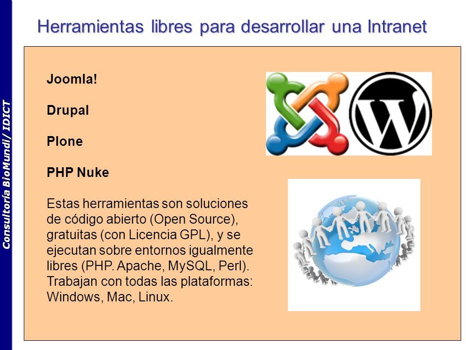 Consultoría BioMundi/ IDICT Herramientas libres para desarrollar una Intranet Joomla! Drupal Plone PHP Nuke Estas herramientas son soluciones de códig