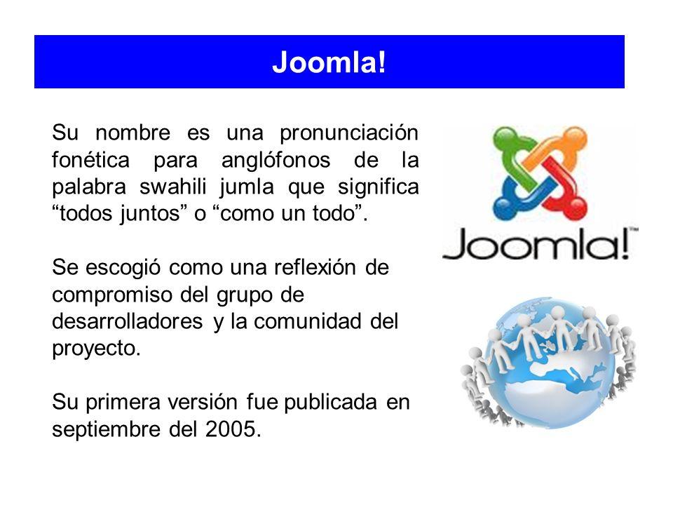 Joomla! Su nombre es una pronunciación fonética para anglófonos de la palabra swahili jumla que significa todos juntos o como un todo. Se escogió como