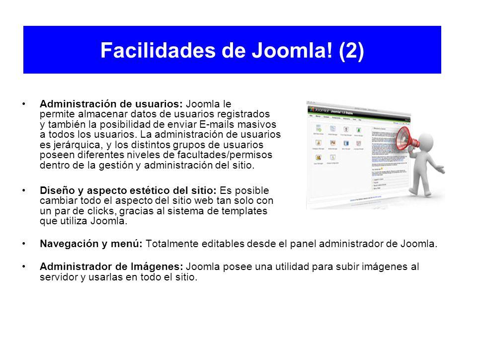 Facilidades de Joomla! (2) Administración de usuarios: Joomla le permite almacenar datos de usuarios registrados y también la posibilidad de enviar E-