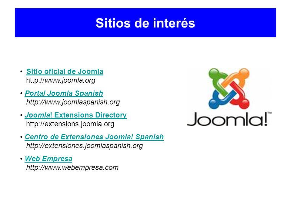 Sitios de interés Sitio oficial de Joomla http://www.joomla.orgSitio oficial de Joomla Portal Joomla Spanish http://www.joomlaspanish.orgPortal Joomla Spanish Joomla.