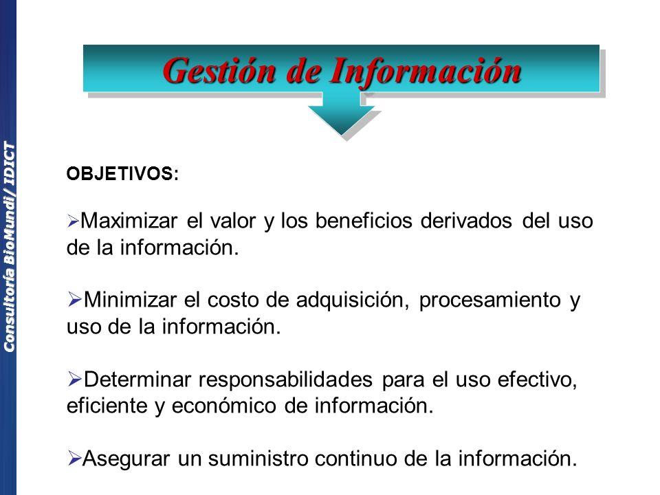 Consultoría BioMundi/ IDICT OBJETIVOS: Maximizar el valor y los beneficios derivados del uso de la información. Minimizar el costo de adquisición, pro