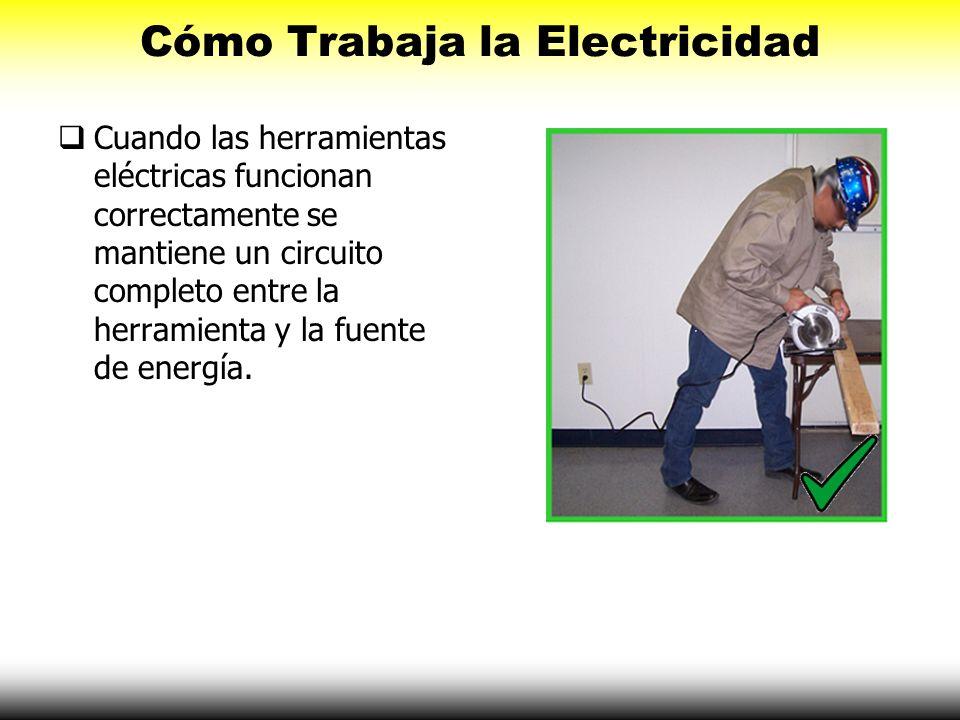 Cómo Trabaja la Electricidad Cuando las herramientas eléctricas funcionan correctamente se mantiene un circuito completo entre la herramienta y la fue