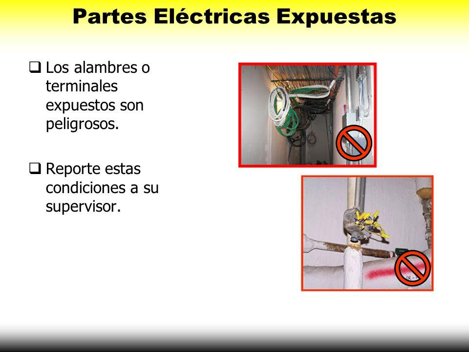 Partes Eléctricas Expuestas Los alambres o terminales expuestos son peligrosos. Reporte estas condiciones a su supervisor.
