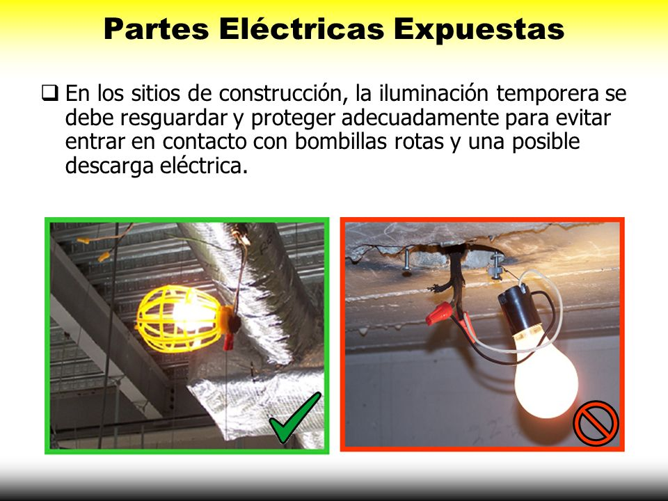 Partes Eléctricas Expuestas En los sitios de construcción, la iluminación temporera se debe resguardar y proteger adecuadamente para evitar entrar en