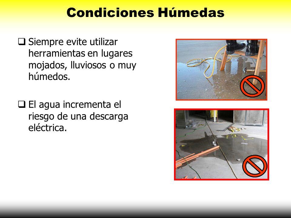 Condiciones Húmedas Siempre evite utilizar herramientas en lugares mojados, lluviosos o muy húmedos. El agua incrementa el riesgo de una descarga eléc