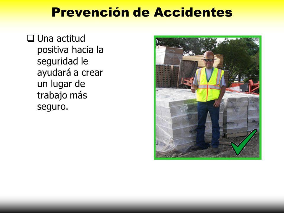 Prevención de Accidentes Una actitud positiva hacia la seguridad le ayudará a crear un lugar de trabajo más seguro.
