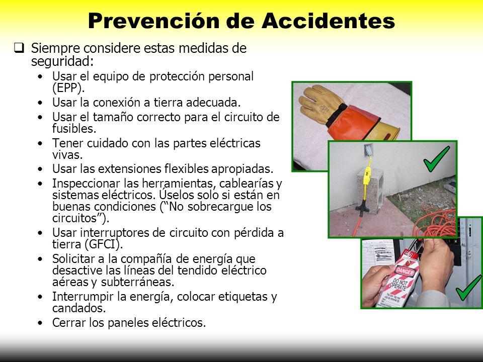 Prevención de Accidentes Siempre considere estas medidas de seguridad: Usar el equipo de protección personal (EPP). Usar la conexión a tierra adecuada