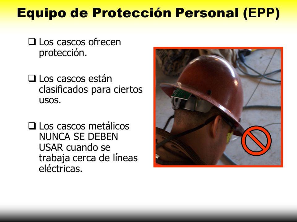 Equipo de Protección Personal ( EPP ) Los cascos ofrecen protección. Los cascos están clasificados para ciertos usos. Los cascos metálicos NUNCA SE DE