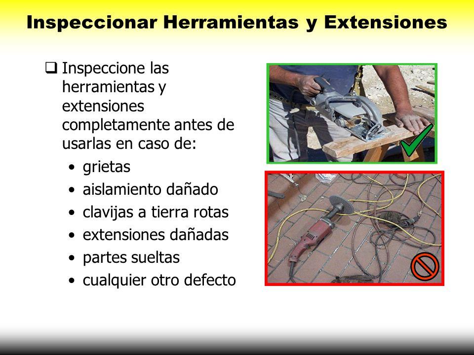 Inspeccionar Herramientas y Extensiones Inspeccione las herramientas y extensiones completamente antes de usarlas en caso de: grietas aislamiento daña