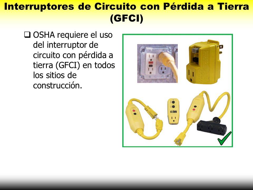 Interruptores de Circuito con Pérdida a Tierra (GFCI) OSHA requiere el uso del interruptor de circuito con pérdida a tierra (GFCI) en todos los sitios