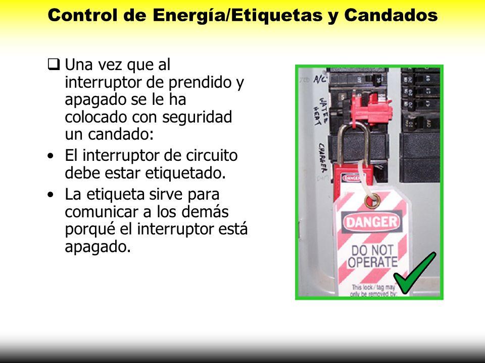 Una vez que al interruptor de prendido y apagado se le ha colocado con seguridad un candado: El interruptor de circuito debe estar etiquetado. La etiq