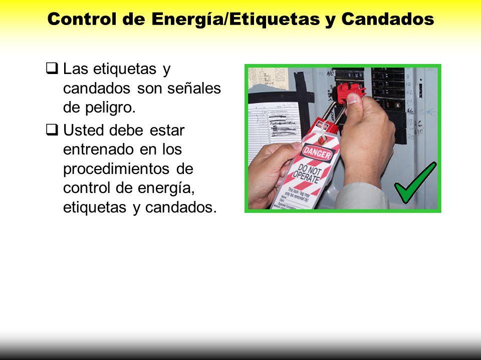 Las etiquetas y candados son señales de peligro. Usted debe estar entrenado en los procedimientos de control de energía, etiquetas y candados. Control