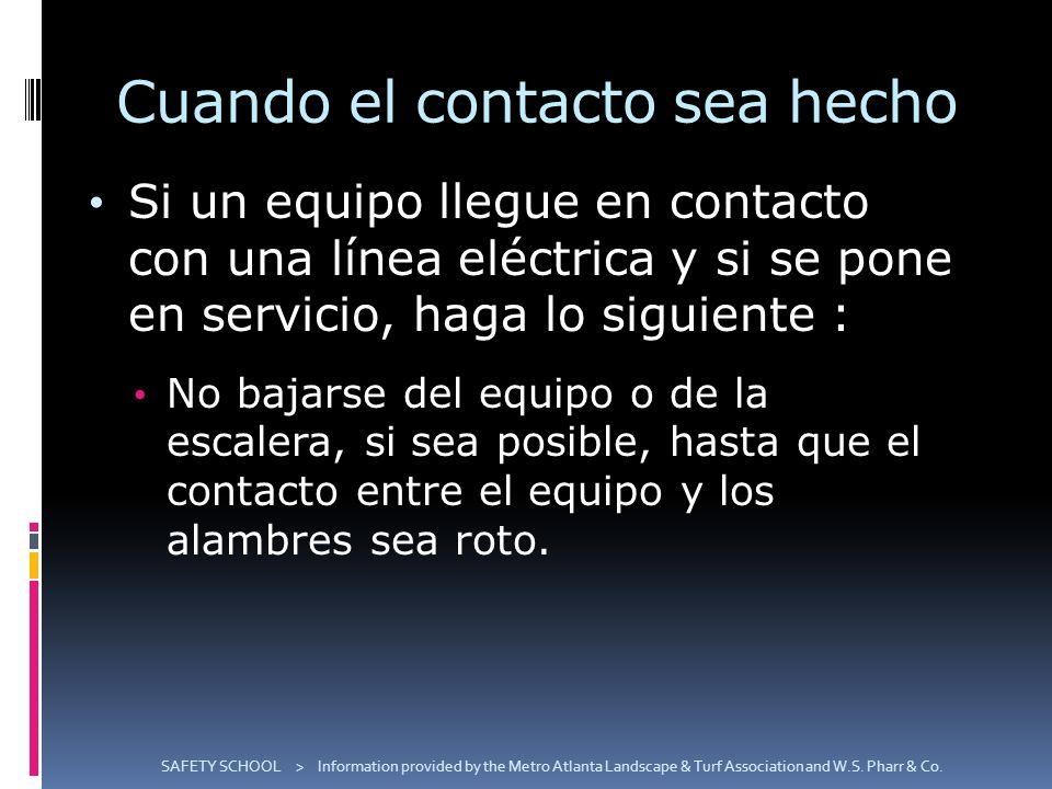 Cuando el contacto sea hecho Si un equipo llegue en contacto con una línea eléctrica y si se pone en servicio, haga lo siguiente : No bajarse del equi