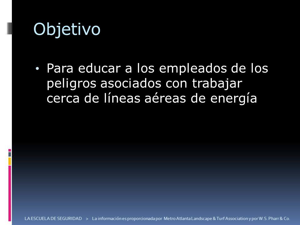 Objetivo Para educar a los empleados de los peligros asociados con trabajar cerca de líneas aéreas de energía LA ESCUELA DE SEGURIDAD > La información