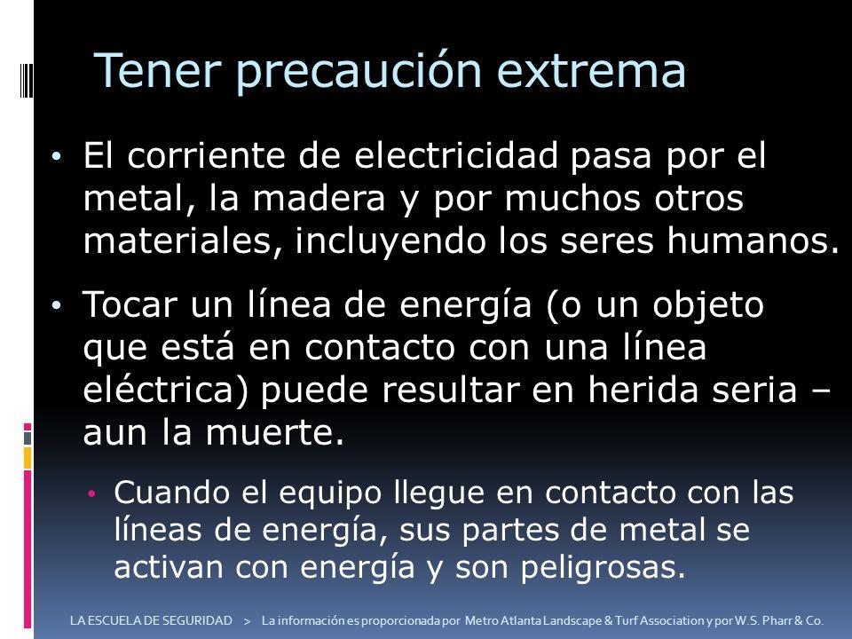 Tener precaución extrema El corriente de electricidad pasa por el metal, la madera y por muchos otros materiales, incluyendo los seres humanos. Tocar