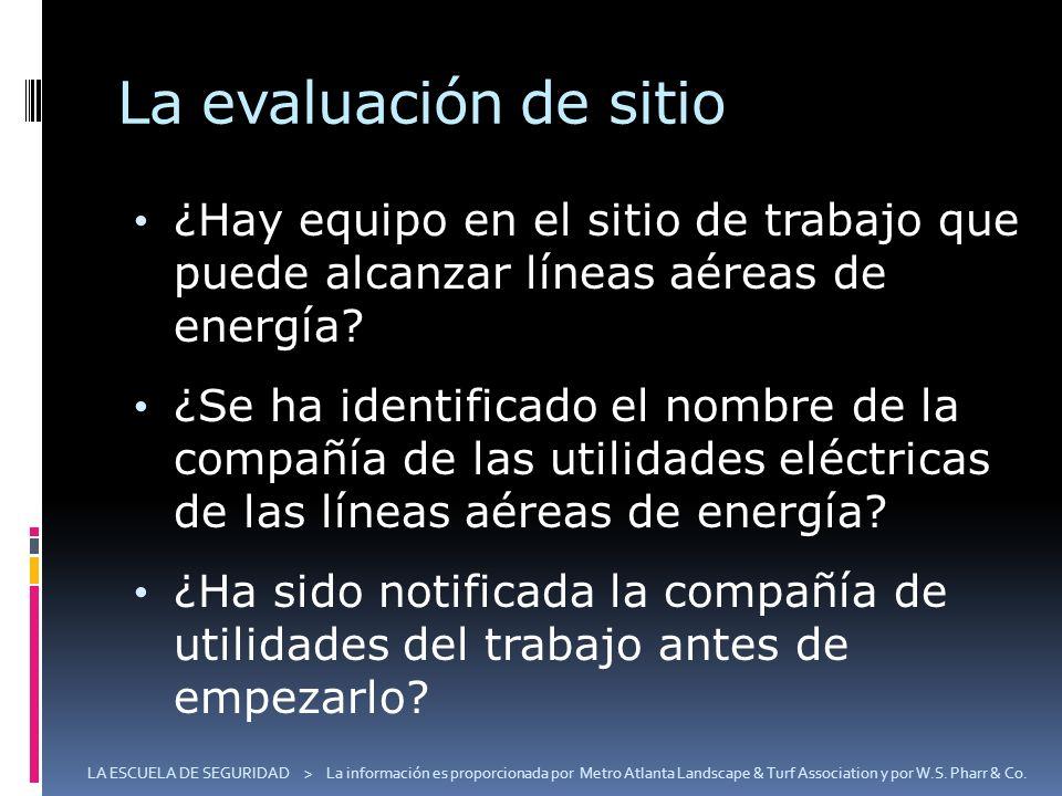La evaluación de sitio ¿Hay equipo en el sitio de trabajo que puede alcanzar líneas aéreas de energía? ¿Se ha identificado el nombre de la compañía de