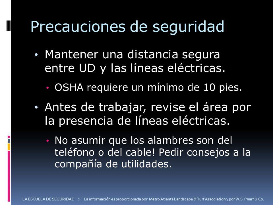 Precauciones de seguridad Mantener una distancia segura entre UD y las líneas eléctricas. OSHA requiere un mínimo de 10 pies. Antes de trabajar, revis
