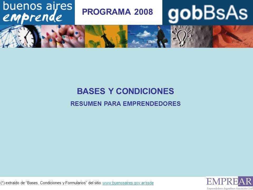(*) extraído de Bases, Condiciones y Formularios del sitio www.buenosaires.gov.ar/ssdewww.buenosaires.gov.ar/ssde PROGRAMA 2008 BASES Y CONDICIONES RESUMEN PARA EMPRENDEDORES