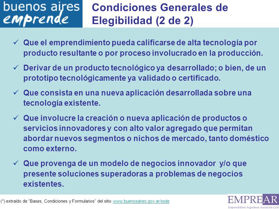 (*) extraído de Bases, Condiciones y Formularios del sitio www.buenosaires.gov.ar/ssdewww.buenosaires.gov.ar/ssde Que el emprendimiento pueda calificarse de alta tecnología por producto resultante o por proceso involucrado en la producción.